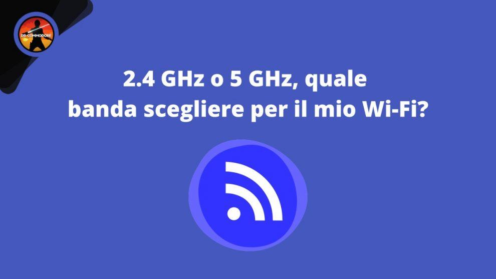 Differenze wi-fi 2.4 Ghz e 5 Ghz